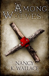 Among Wolves (Wolves of Llisé, Book 1) - Nancy K. Wallace