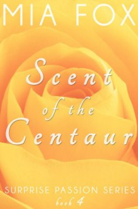 Scent of the Centaur (Surprise Passion Series Book 4) - Mia Fox