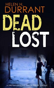 DEAD LOST a gripping detective thriller full of suspense - HELEN H. DURRANT