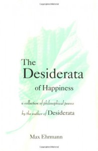 The Desiderata of Happiness: A Collection of Philosophical Poems - Max Ehrmann