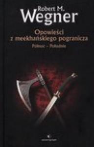 Opowieści z meekhańskiego pogranicza. Północ - Południe - Robert M. Wegner