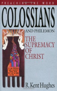 Colossians and Philemon: The Supremacy of Christ (Preaching the Word) - R. Kent Hughes