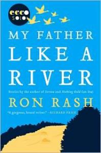 My Father Like a River - Ron Rash