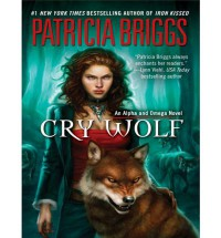Cry Wolf (Alpha & Omega #1) - Patricia Briggs