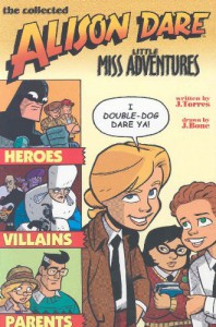 Alison Dare Little Miss Adventures Volume 1 - J. Torres, J. Bone