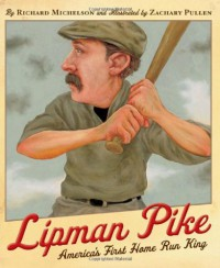 Lipman Pike: America's First Home Run King - Richard Michelson, Zachary Pullen