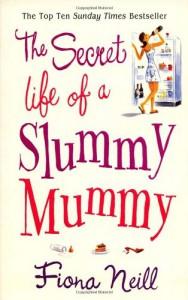 The Secret Life Of A Slummy Mummy - Fiona Neill