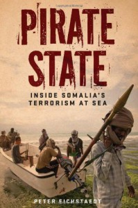 Pirate State: Inside Somalia's Terrorism at Sea - Peter Eichstaedt