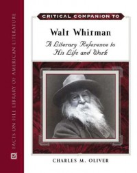 Critical Companion to Walt Whitman: A Literary Reference to His Life and Work - Charles M. Oliver