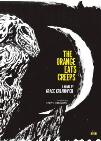 The Orange Eats Creeps - Grace Krilanovich, Steve Erickson