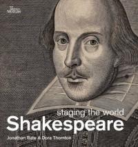 Shakespeare: Staging the World - Jonathan Bate, Dora Thornton