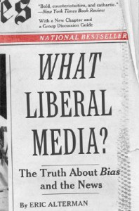 What Liberal Media?: The Truth about Bias and the News - Eric Alterman