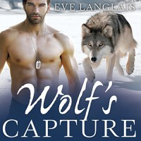 Wolf's Capture: Kodiak Point Series, Book 4 - Eve Langlais, Chandra Skyye