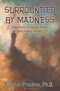 Surrounded by Madness: A Memoir of Mental Illness and Family Secrets - Rachel Pruchno Ph. D.