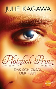 Plötzlich Prinz - Das Schicksal der Feen: Roman (Heyne fliegt) - Charlotte Lungstrass-Kapfer, Julie Kagawa