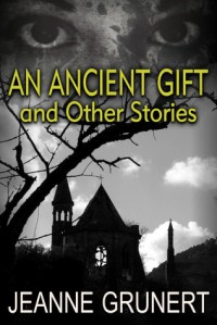 An Ancient Gift and Other Stories - Jeanne Grunert