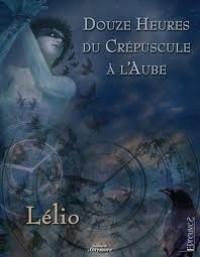 Douze heures du crépuscule à l'aube - Lea Silhol, Dorian Machecourt, Lélio