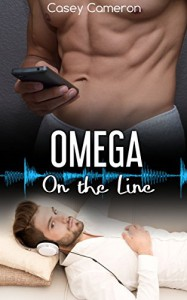 Omega On the Line: M/M Alpha Omega Steamy Gay Romance - Casey Cameron