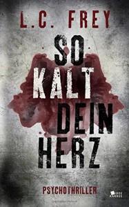 So Kalt Dein Herz: Psychothriller (Leipzig-Thriller) - Richard L. Frey