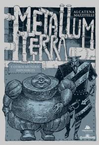 Metallum Terra y otros mundos imposibles - Eduardo Mazzitelli, Enrique Alcatena
