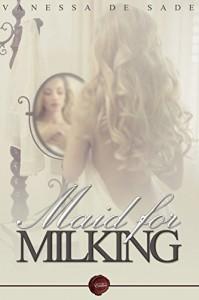 Maid for Milking - Vanessa de Sade