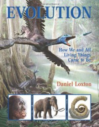 Evolution: How We and All Living Things Came to Be - Daniel Loxton