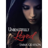 Unbeautifully Loved (Unbeautiful Life, #1) - Emma Grayson