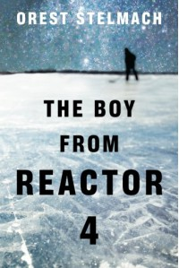 The Boy From Reactor 4 - Orest Stelmach