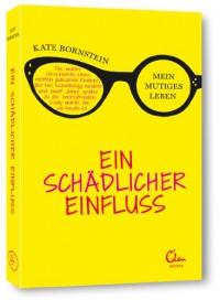Ein schädlicher Einfluss: Mein mutiges Leben - Kate Bornstein
