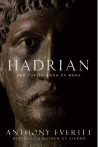 Hadrian and the Triumph of Rome - Anthony Everitt
