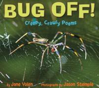 Bug Off! Creepy, Crawly Poems - Jane Yolen, Jason Stemple