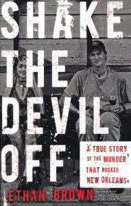 Shake the Devil Off: A True Story of the Murder that Rocked New Orleans - Ethan Brown