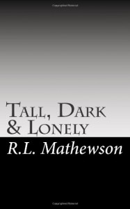 Tall, Dark & Lonely - R.L. Mathewson