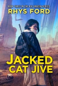 Jacked Cat Jive (Kai Gracen #3) - Rhys Ford