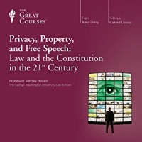 Privacy, Property, and Free Speech: Law and the Constitution in the 21st Century - Jeffrey Rosen