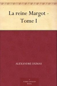 La reine Margot - Tome I - Alexandre Dumas