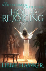 House of Rejoicing: Part 1 of The Book of Coming Forth by Day (Volume 1) - Libbie Hawker