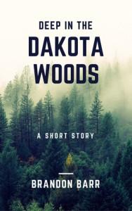 Deep in the Dakota Woods - Brandon Barr