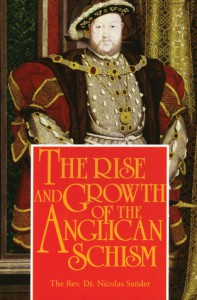 The Rise And Growth of The Anglican Schism - Nicolas Sander