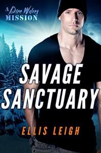 Savage Sanctuary: A Dire Wolves Mission (The Devil's Dires Book 2) - Ellis Leigh