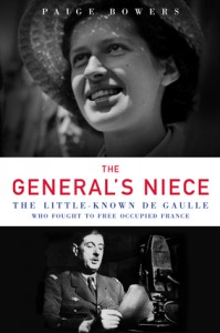 The General's Niece: The Little-Known de Gaulle Who Fought to Free Occupied France - Paige Bowers