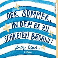 Der Sommer, in dem es zu schneien begann - Lucy Clarke, Anna Carlsson, Andreas Fröhlich, audio media verlag