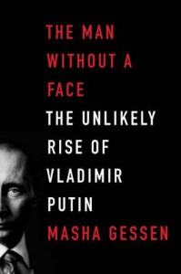 The Man Without a Face: The Unlikely Rise of Vladimir Putin - Masha Gessen