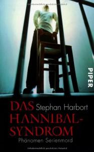 Das Hannibal-Syndrom: Phänomen Serienmord - Stephan Harbort