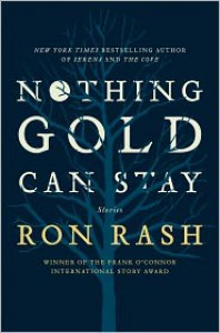 Nothing Gold Can Stay - Ron Rash
