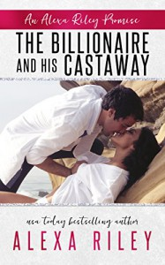 The Billionaire & His Castaway (An Alexa Riley Promises Book 3) - Alexa Riley, Perfect Pear Creative, Aquila Editing