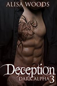 Deception (Dark Alpha 3) : New Adult Paranormal Romance - Alisa Woods