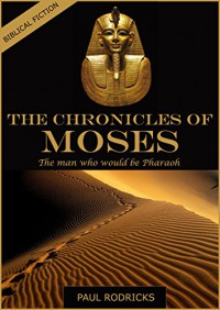 The Chronicles of Moses: The Man who would be Pharaoh - Paul Rodricks