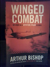 Winged Combat: My Story As A Spitfire Pilot in WWII - Arthur Bishop