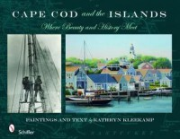 Cape Cod and the Islands: Where Beauty & History Meet - Kathryn Kleekamp